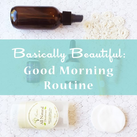 Basically Beautiful: Good Morning Routine ~ Bubblegum Sass ~ Natural Beauty & Skin Care